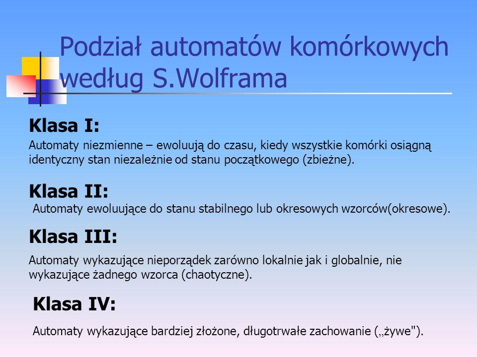 Podział automatów komórkowych według S.Wolframa Klasa I: Automaty niezmienne – ewoluują do czasu, kiedy wszystkie komórki osiągną identyczny stan niez