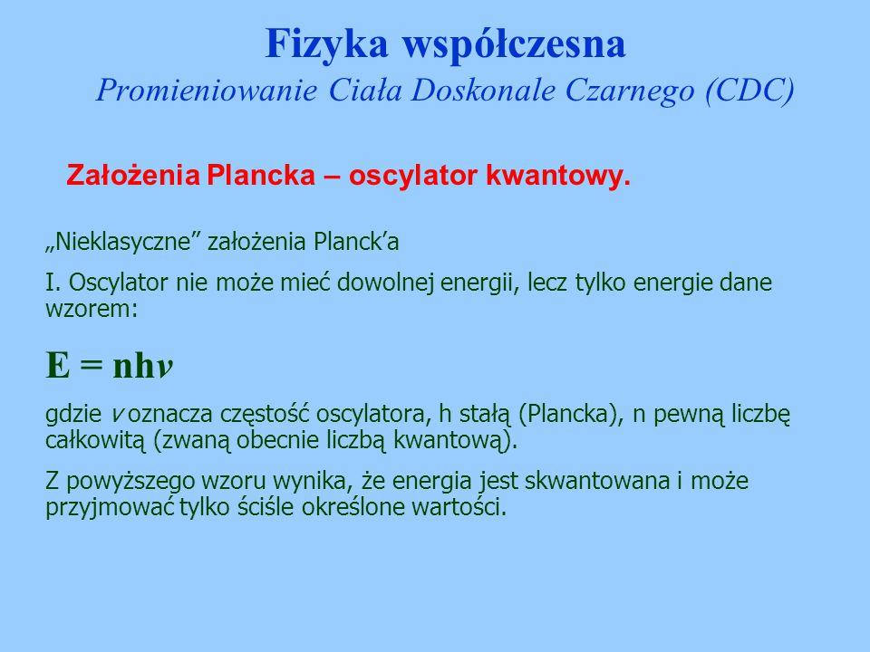 """Założenia Plancka – oscylator kwantowy. """"Nieklasyczne"""" założenia Planck'a I. Oscylator nie może mieć dowolnej energii, lecz tylko energie dane wzorem:"""