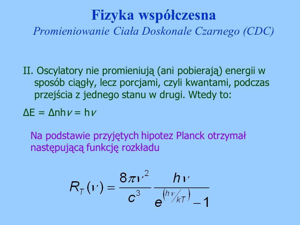 II. Oscylatory nie promieniują (ani pobierają) energii w sposób ciągły, lecz porcjami, czyli kwantami, podczas przejścia z jednego stanu w drugi. Wted