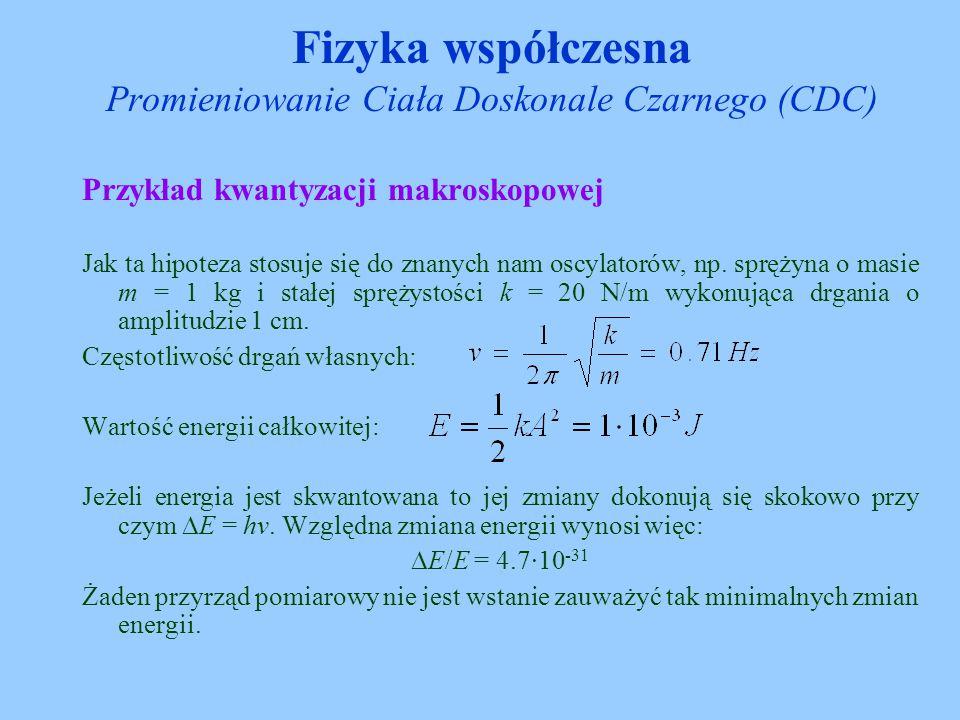 Przykład kwantyzacji makroskopowej Jak ta hipoteza stosuje się do znanych nam oscylatorów, np. sprężyna o masie m = 1 kg i stałej sprężystości k = 20