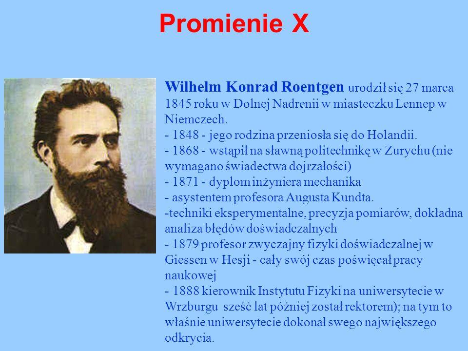 Promienie X Wilhelm Konrad Roentgen urodził się 27 marca 1845 roku w Dolnej Nadrenii w miasteczku Lennep w Niemczech. - 1848 - jego rodzina przeniosła