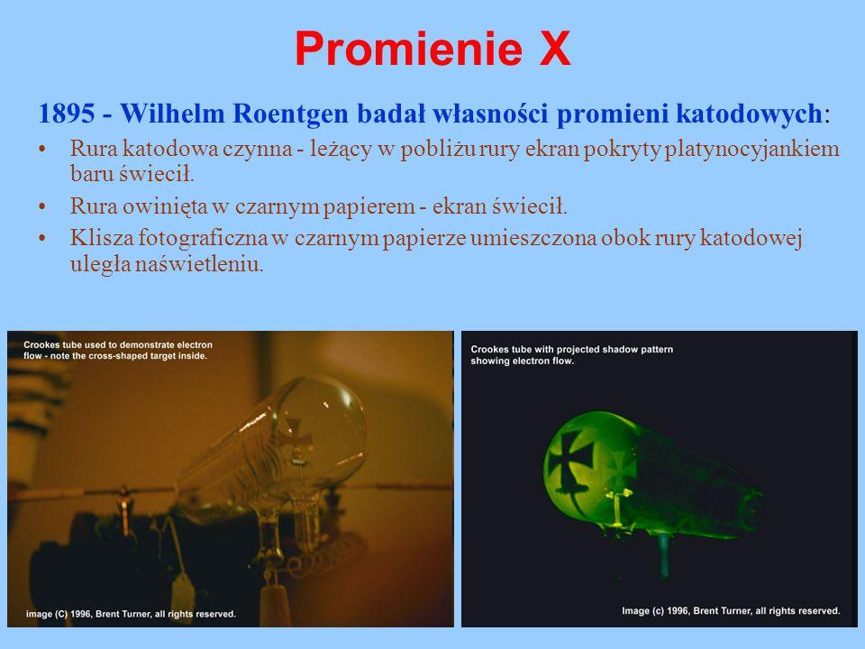 Promienie X 1895 - Wilhelm Roentgen badał własności promieni katodowych: Rura katodowa czynna - leżący w pobliżu rury ekran pokryty platynocyjankiem b