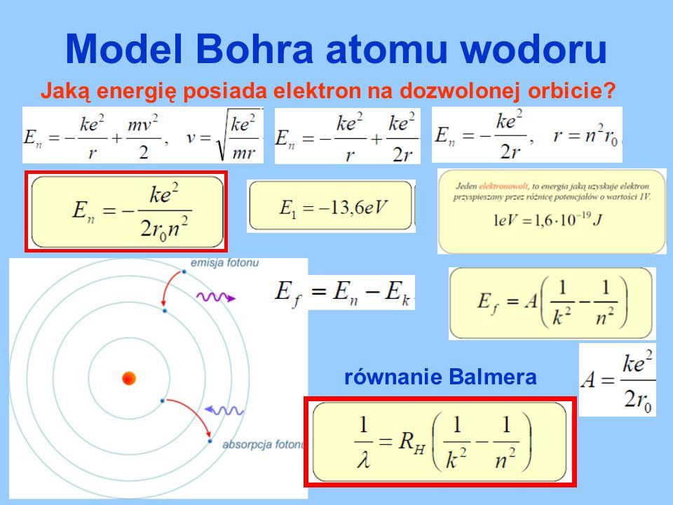 Model Bohra atomu wodoru Jaką energię posiada elektron na dozwolonej orbicie? równanie Balmera