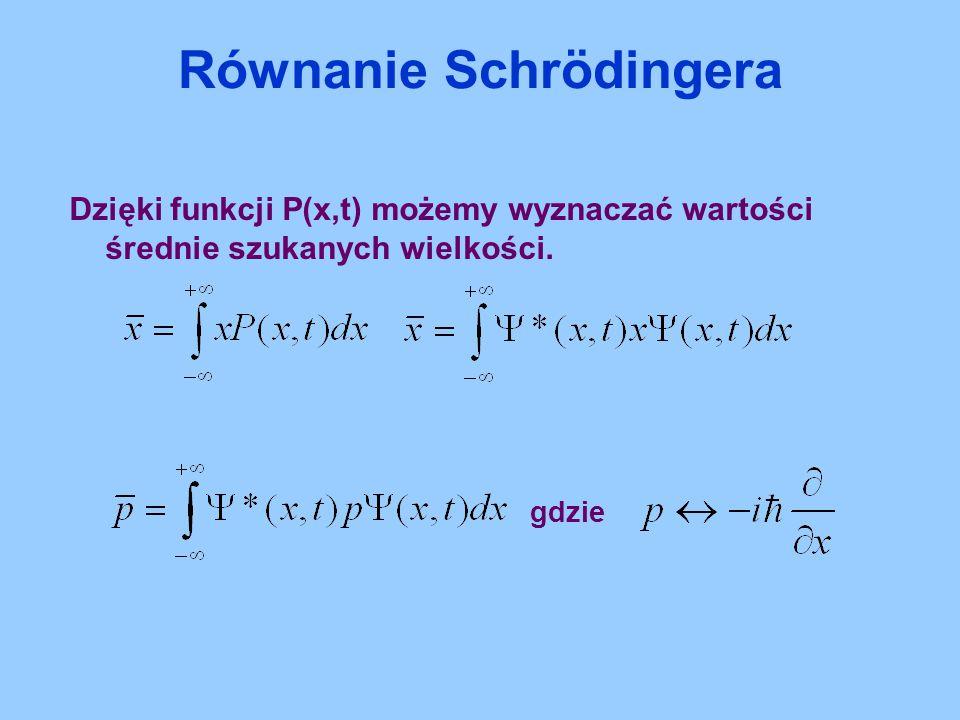 Dzięki funkcji P(x,t) możemy wyznaczać wartości średnie szukanych wielkości. gdzie Równanie Schrödingera