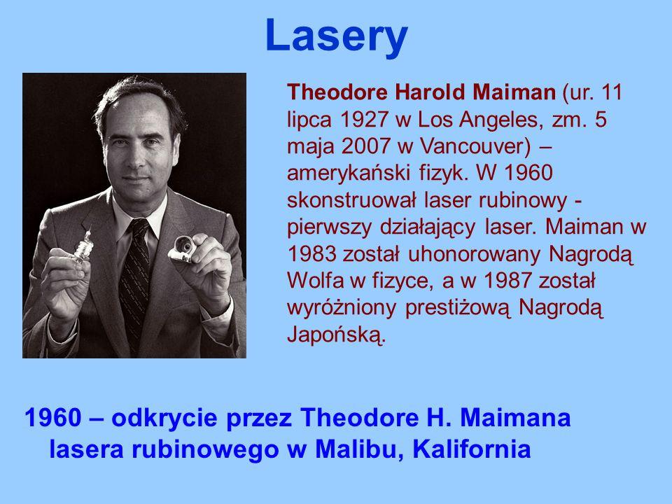 1960 – odkrycie przez Theodore H. Maimana lasera rubinowego w Malibu, Kalifornia Lasery Theodore Harold Maiman (ur. 11 lipca 1927 w Los Angeles, zm. 5