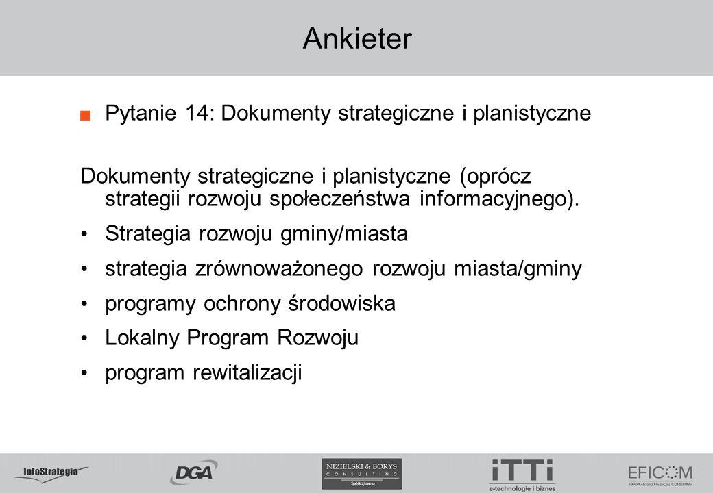 Ankieter Pytanie 14: Dokumenty strategiczne i planistyczne Dokumenty strategiczne i planistyczne (oprócz strategii rozwoju społeczeństwa informacyjneg