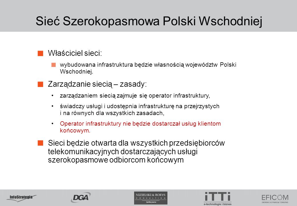 Sieć Szerokopasmowa Polski Wschodniej Właściciel sieci: wybudowana infrastruktura będzie własnością województw Polski Wschodniej. Zarządzanie siecią –
