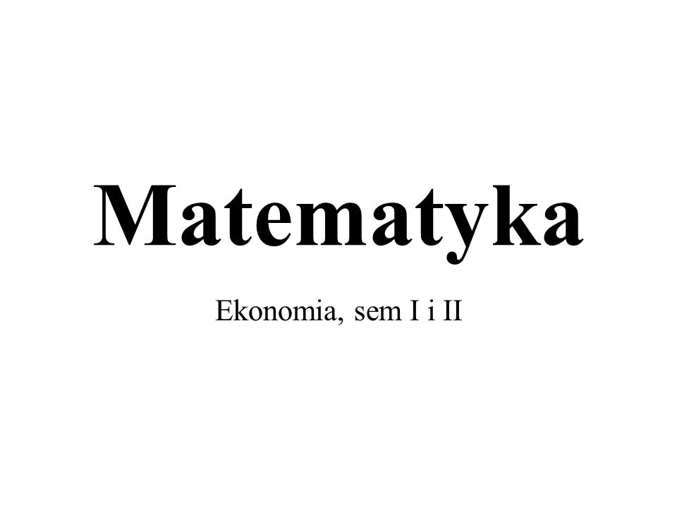 Matematyka Ekonomia, sem I i II