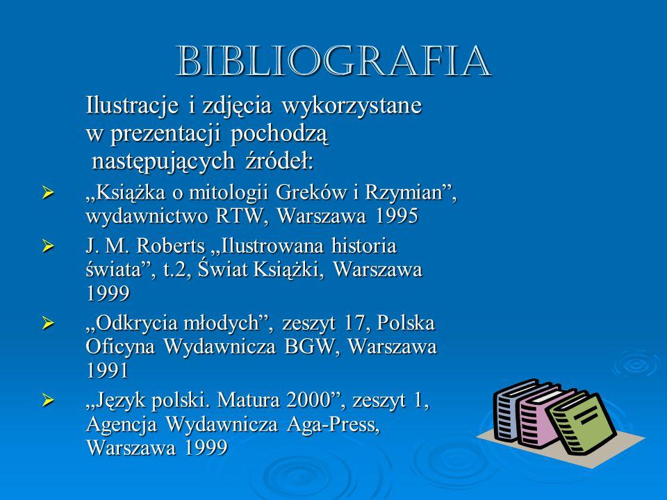 """Bibliografia Ilustracje i zdjęcia wykorzystane w prezentacji pochodzą następujących źródeł:  """"Książka o mitologii Greków i Rzymian"""", wydawnictwo RTW,"""