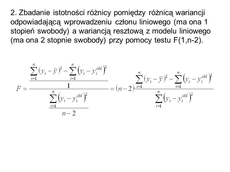 2. Zbadanie istotności różnicy pomiędzy różnicą wariancji odpowiadającą wprowadzeniu członu liniowego (ma ona 1 stopień swobody) a wariancją resztową