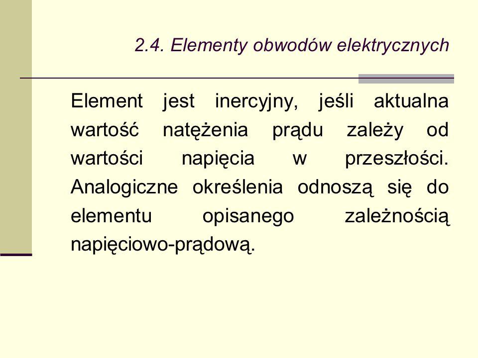 2.4. Elementy obwodów elektrycznych Element jest inercyjny, jeśli aktualna wartość natężenia prądu zależy od wartości napięcia w przeszłości. Analogic