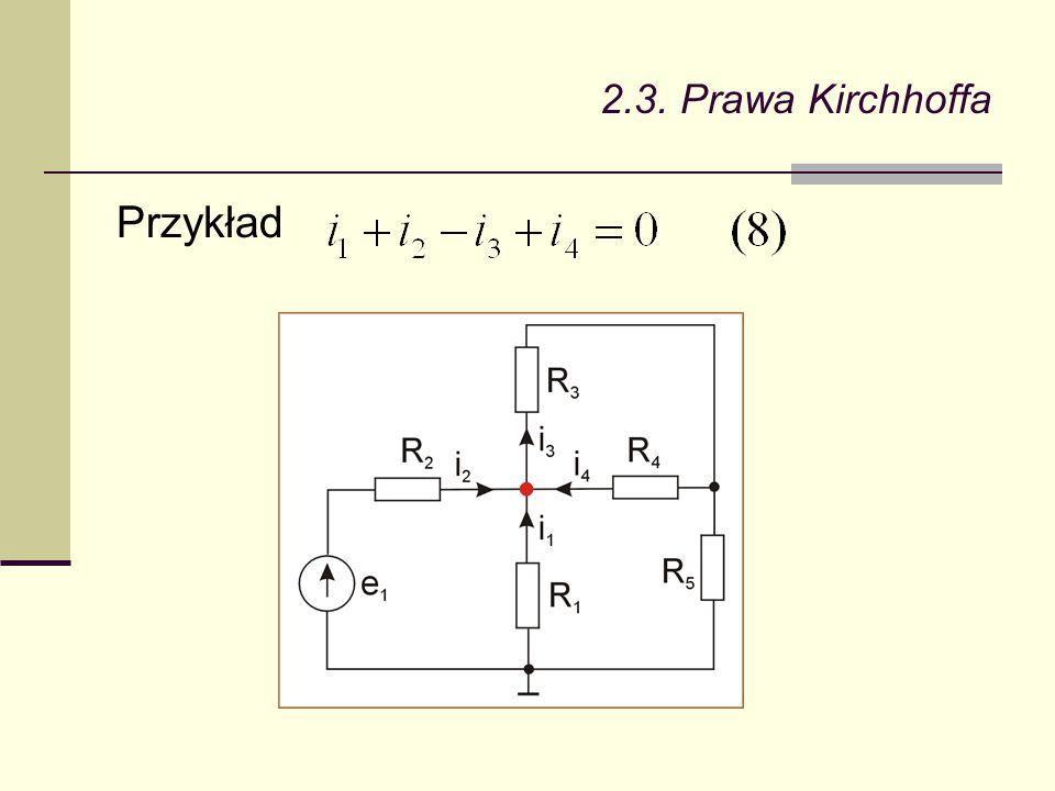 II prawo Kirchhoffa: Suma napięć na poszczególnych gałęziach zamkniętego obwodu jest równa zeru.