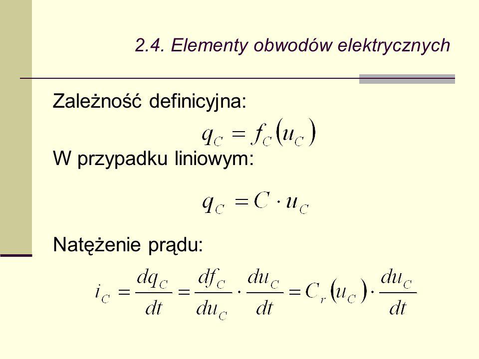 2.4. Elementy obwodów elektrycznych Zależność definicyjna: W przypadku liniowym: Natężenie prądu: