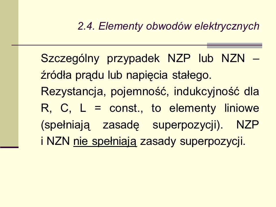 Szczególny przypadek NZP lub NZN – źródła prądu lub napięcia stałego. Rezystancja, pojemność, indukcyjność dla R, C, L = const., to elementy liniowe (