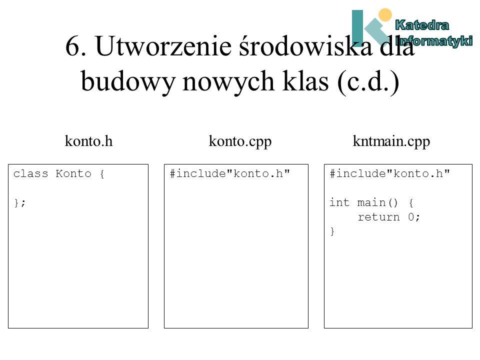 6. Utworzenie środowiska dla budowy nowych klas nazwa_klasy.h – plik zawierający interfejs klasy (tzw. plik nagłówkowy). nazwa_klasy.cpp – plik zawier