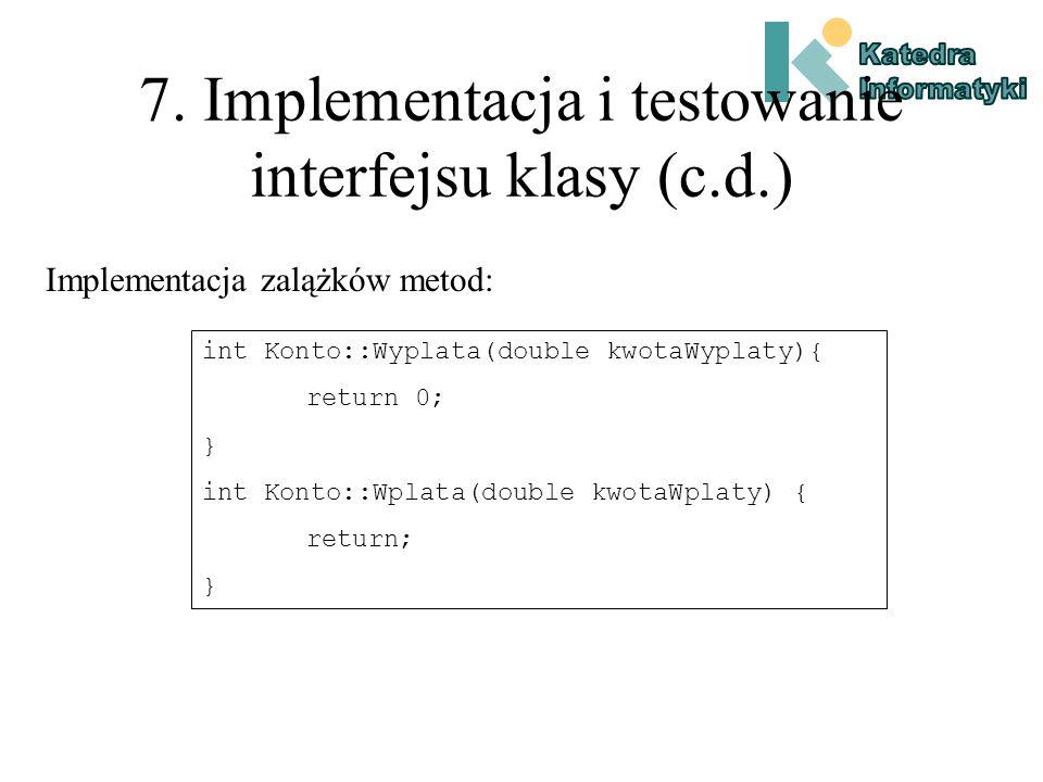 7. Implementacja i testowanie interfejsu klasy Implementacja interfejsu: class Konto { public: Konto(void); ~Konto(void); int Wyplata(double kwotaWypl