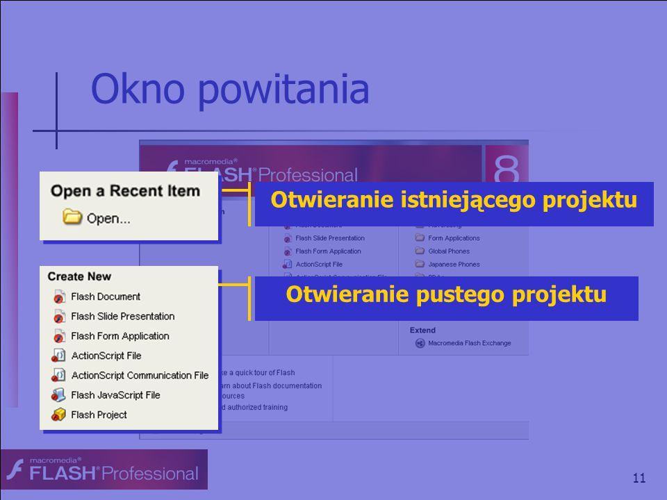 11 Okno powitania Otwieranie istniejącego projektu Otwieranie pustego projektu