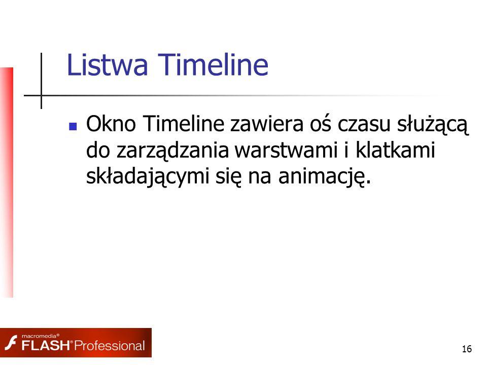16 Listwa Timeline Okno Timeline zawiera oś czasu służącą do zarządzania warstwami i klatkami składającymi się na animację.