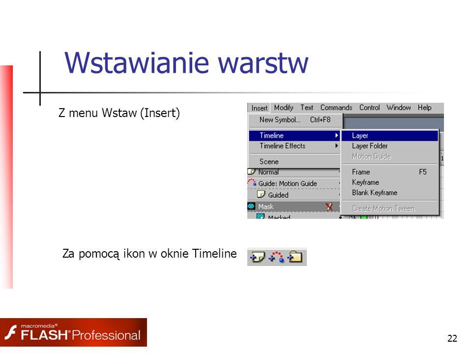 22 Wstawianie warstw Z menu Wstaw (Insert) Za pomocą ikon w oknie Timeline