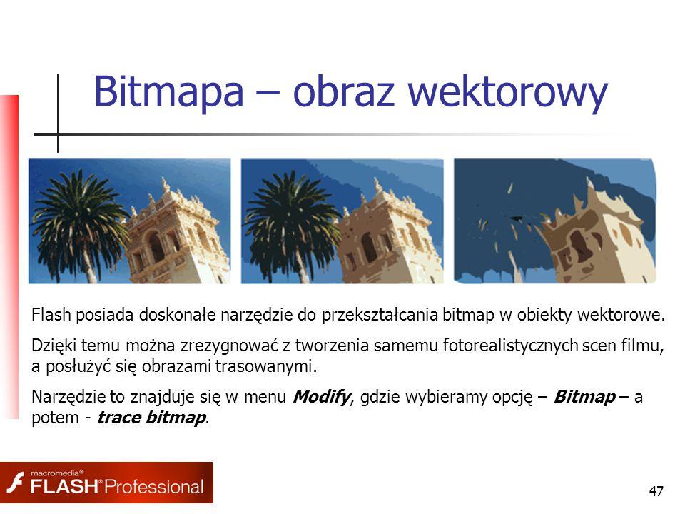 47 Bitmapa – obraz wektorowy Flash posiada doskonałe narzędzie do przekształcania bitmap w obiekty wektorowe. Dzięki temu można zrezygnować z tworzeni