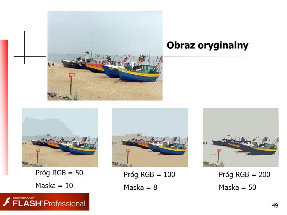 49 Próg RGB = 100 Maska = 8 Próg RGB = 200 Maska = 50 Próg RGB = 50 Maska = 10 Obraz oryginalny