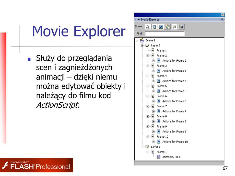 67 Movie Explorer Służy do przeglądania scen i zagnieżdżonych animacji – dzięki niemu można edytować obiekty i należący do filmu kod ActionScript.