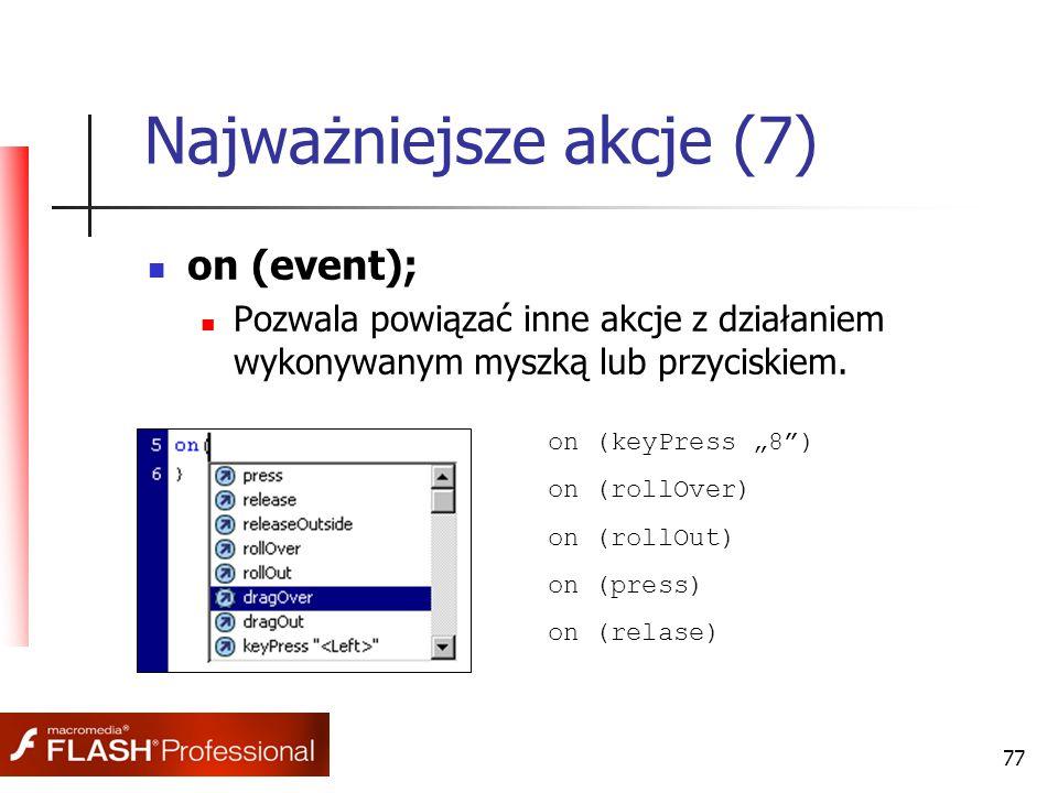 """77 Najważniejsze akcje (7) on (event); Pozwala powiązać inne akcje z działaniem wykonywanym myszką lub przyciskiem. on (keyPress """"8"""") on (rollOver) on"""