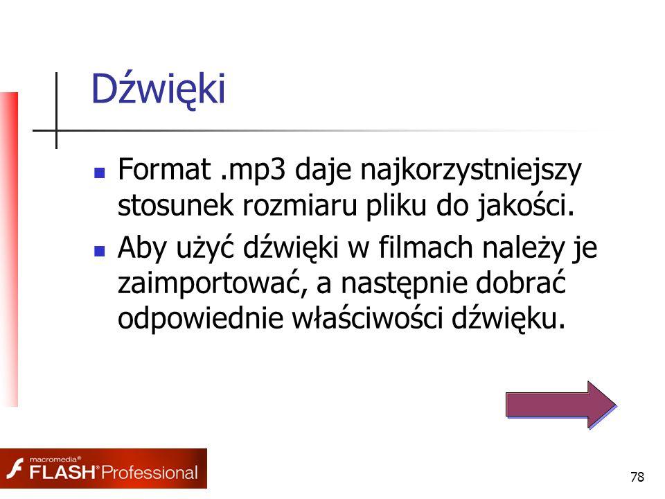 78 Dźwięki Format.mp3 daje najkorzystniejszy stosunek rozmiaru pliku do jakości. Aby użyć dźwięki w filmach należy je zaimportować, a następnie dobrać