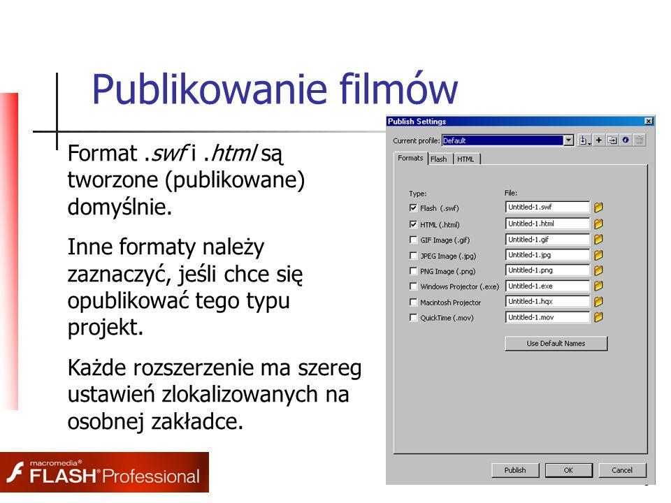 8 Publikowanie filmów Format.swf i.html są tworzone (publikowane) domyślnie. Inne formaty należy zaznaczyć, jeśli chce się opublikować tego typu proje