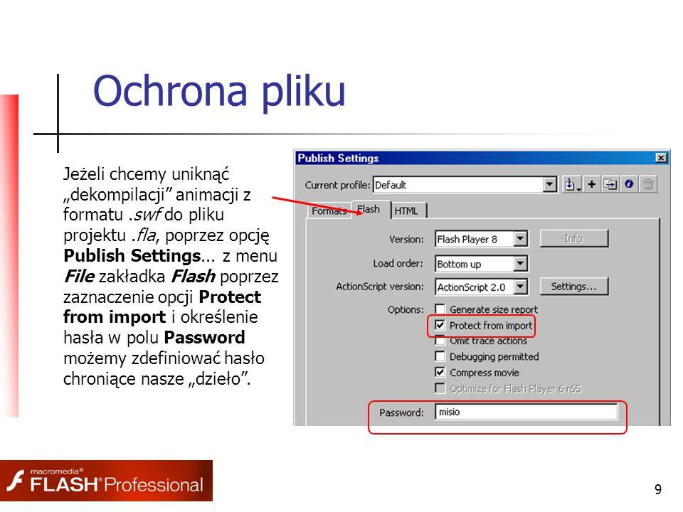 """9 Ochrona pliku Jeżeli chcemy uniknąć """"dekompilacji"""" animacji z formatu.swf do pliku projektu.fla, poprzez opcję Publish Settings... z menu File zakła"""