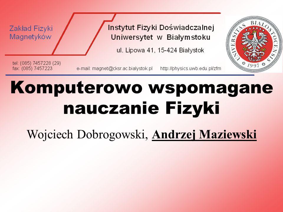 Komputerowo wspomagane nauczanie Fizyki Wojciech Dobrogowski, Andrzej Maziewski