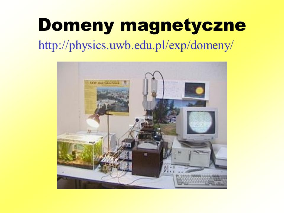 Domeny magnetyczne http://physics.uwb.edu.pl/exp/domeny/
