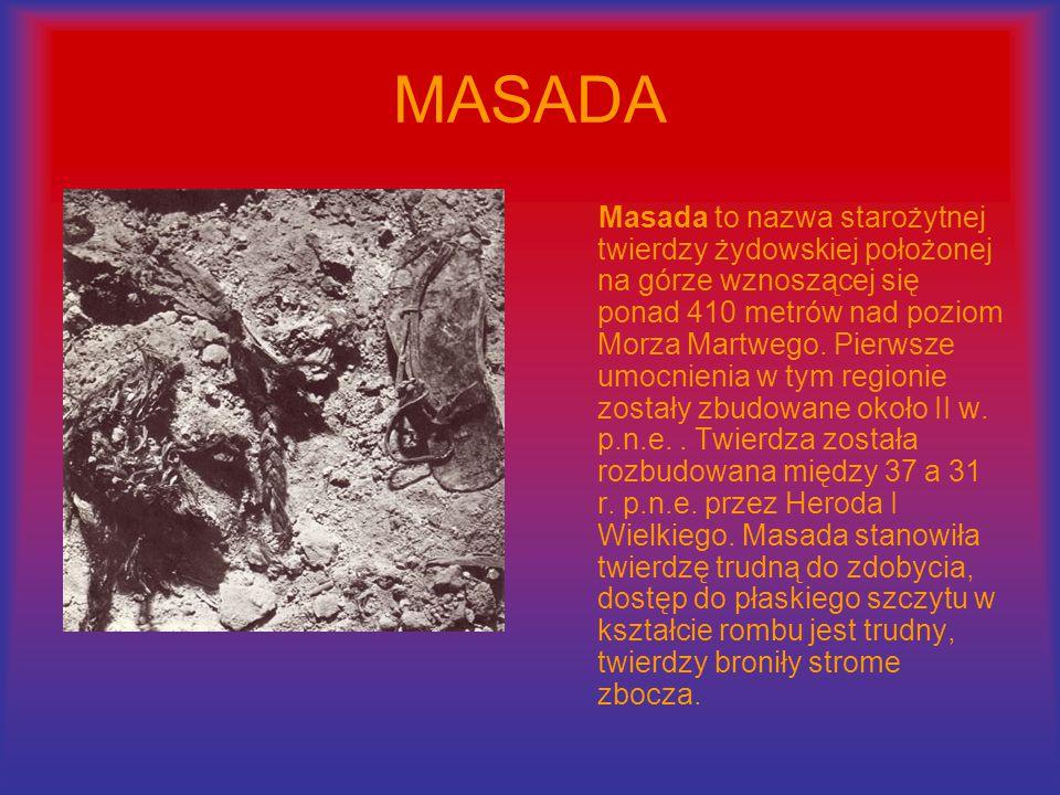 MASADA Masada to nazwa starożytnej twierdzy żydowskiej położonej na górze wznoszącej się ponad 410 metrów nad poziom Morza Martwego.