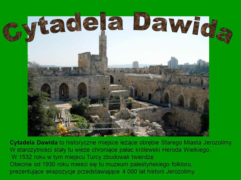 Cytadela Dawida to historyczne miejsce leżące obrębie Starego Miasta Jerozolimy.