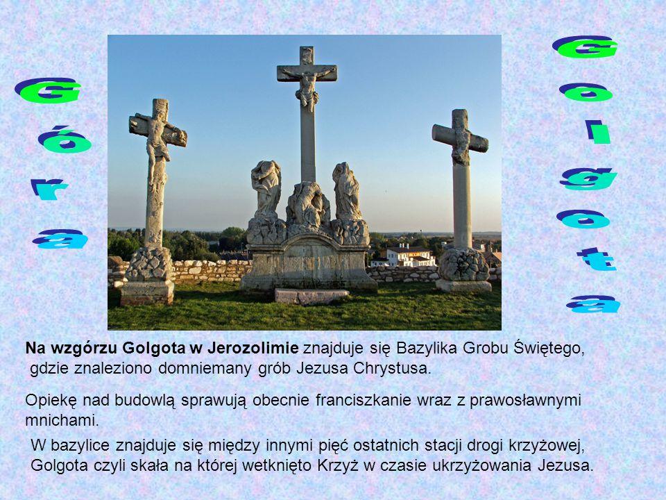 Na wzgórzu Golgota w Jerozolimie znajduje się Bazylika Grobu Świętego, gdzie znaleziono domniemany grób Jezusa Chrystusa.