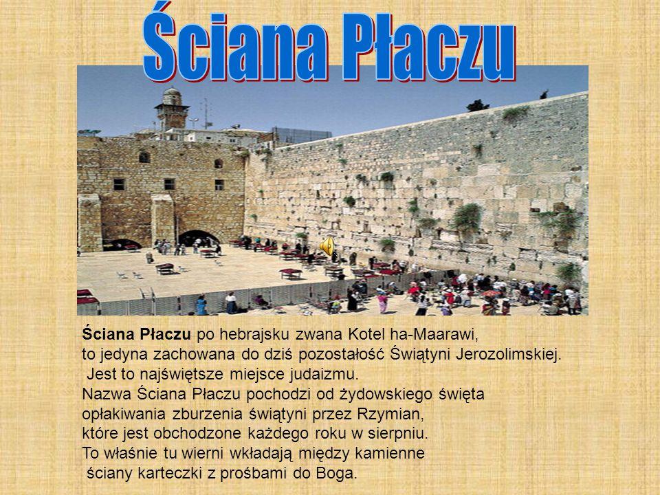 Ściana Płaczu po hebrajsku zwana Kotel ha-Maarawi, to jedyna zachowana do dziś pozostałość Świątyni Jerozolimskiej.