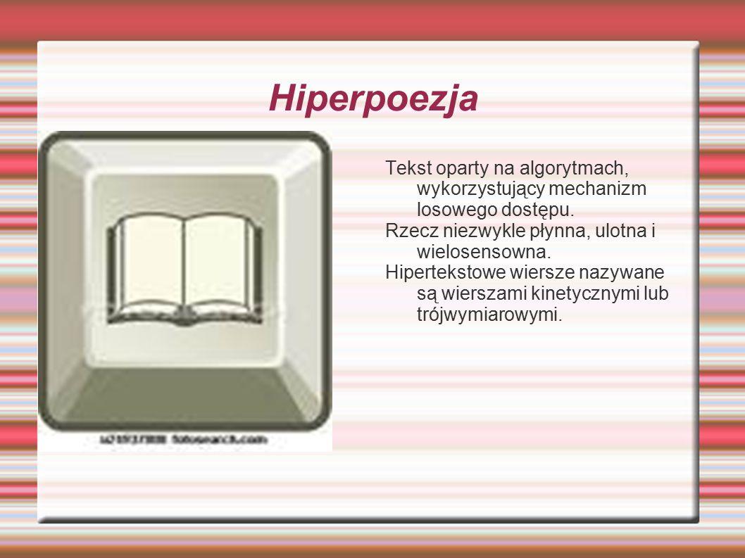 Hiperpoezja Tekst oparty na algorytmach, wykorzystujący mechanizm losowego dostępu.