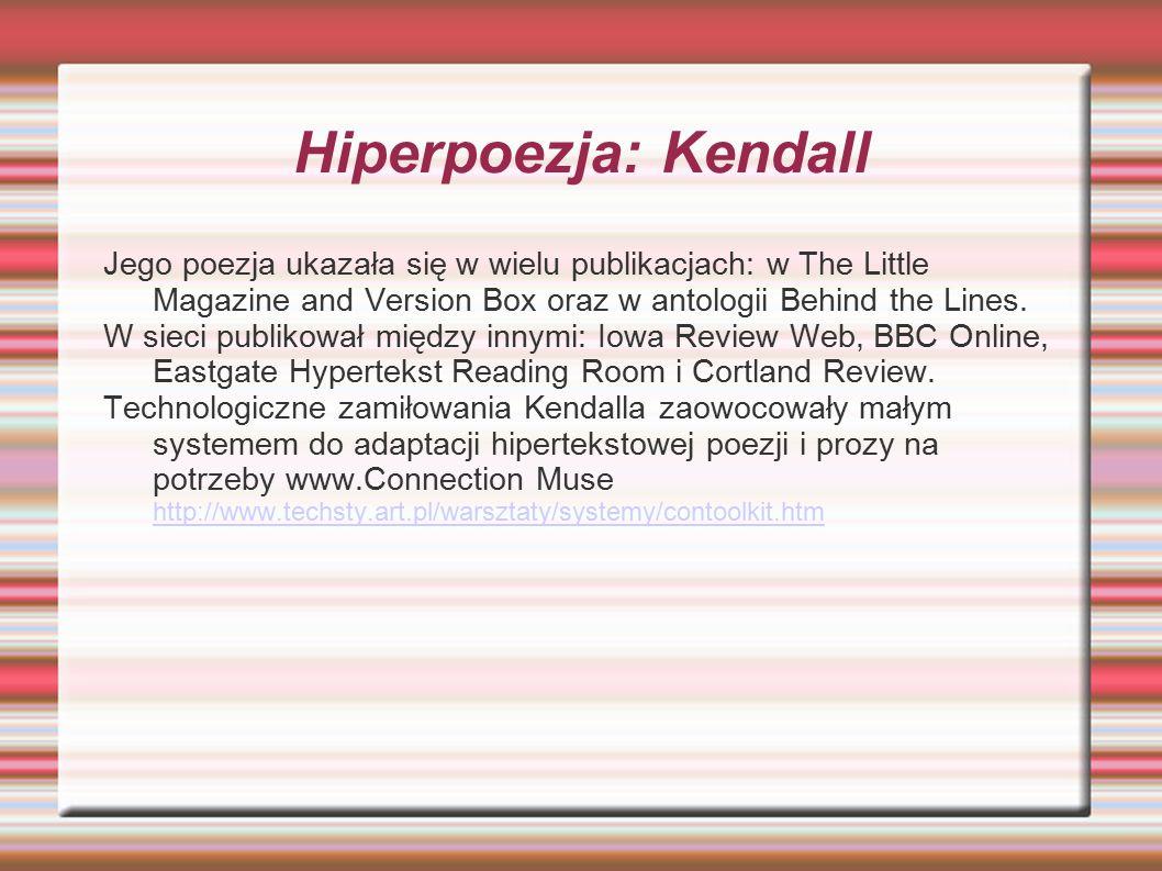 Hiperpoezja: Kendall Jego poezja ukazała się w wielu publikacjach: w The Little Magazine and Version Box oraz w antologii Behind the Lines.