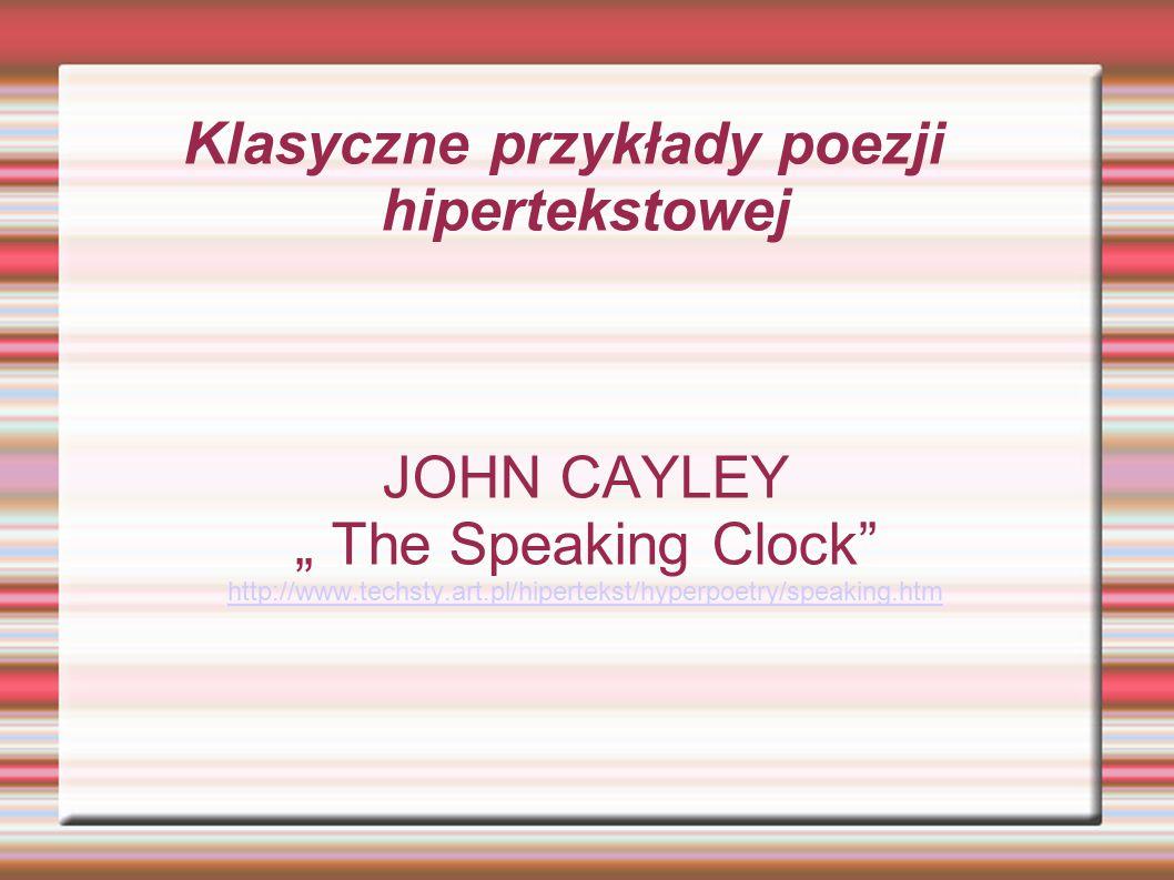 """Klasyczne przykłady poezji hipertekstowej JOHN CAYLEY """" The Speaking Clock http://www.techsty.art.pl/hipertekst/hyperpoetry/speaking.htm"""