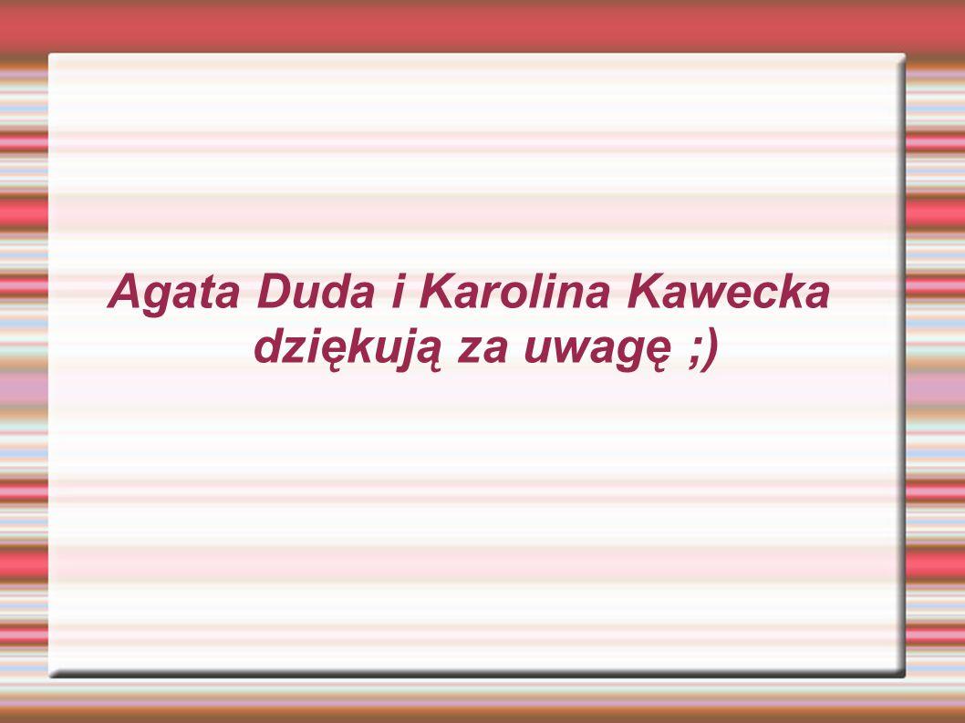 Agata Duda i Karolina Kawecka dziękują za uwagę ;)