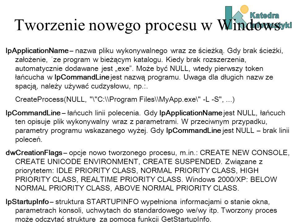 Tworzenie nowego procesu w Windows lpApplicationName – nazwa pliku wykonywalnego wraz ze ścieżką.
