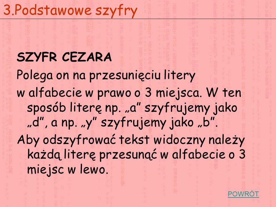 """SZYFR CEZARA Polega on na przesunięciu litery w alfabecie w prawo o 3 miejsca. W ten sposób literę np. """"a"""" szyfrujemy jako """"d"""", a np. """"y"""" szyfrujemy j"""