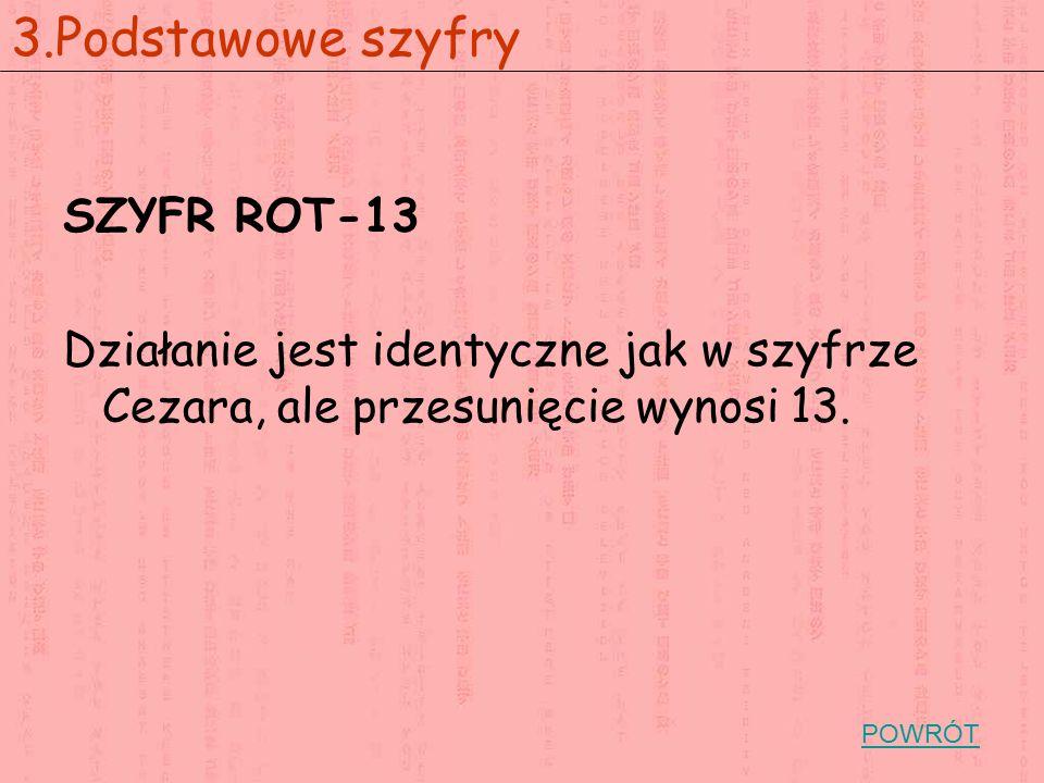 SZYFR ROT-13 Działanie jest identyczne jak w szyfrze Cezara, ale przesunięcie wynosi 13. 3.Podstawowe szyfry POWRÓT