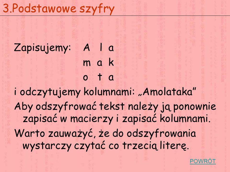 """Zapisujemy: A l a m a k o t a i odczytujemy kolumnami: """"Amolataka"""" Aby odszyfrować tekst należy ją ponownie zapisać w macierzy i zapisać kolumnami. Wa"""