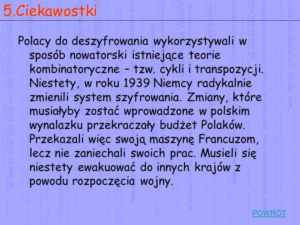 Polacy do deszyfrowania wykorzystywali w sposób nowatorski istniejące teorie kombinatoryczne – tzw. cykli i transpozycji. Niestety, w roku 1939 Niemcy