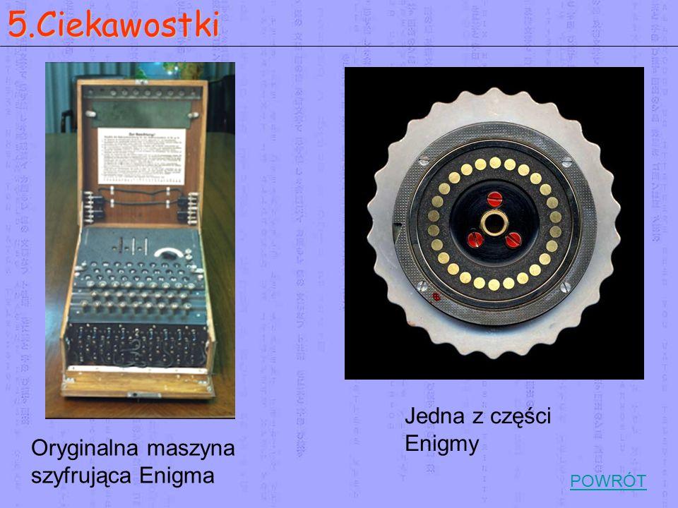 5.Ciekawostki Oryginalna maszyna szyfrująca Enigma Jedna z części Enigmy POWRÓT
