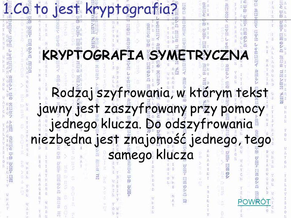 KRYPTOGRAFIA SYMETRYCZNA Rodzaj szyfrowania, w którym tekst jawny jest zaszyfrowany przy pomocy jednego klucza. Do odszyfrowania niezbędna jest znajom