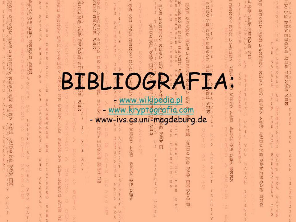 BIBLIOGRAFIA: - www.wikipedia.pl - www.kryptografia.com - www-ivs.cs.uni-magdeburg.dewww.wikipedia.plwww.kryptografia.com