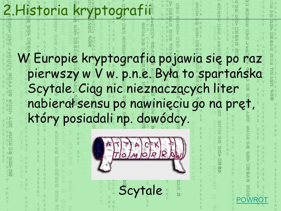 W Europie kryptografia pojawia się po raz pierwszy w V w. p.n.e. Była to spartańska Scytale. Ciąg nic nieznaczących liter nabierał sensu po nawinięciu