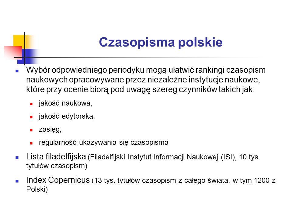 Czasopisma polskie Wybór odpowiedniego periodyku mogą ułatwić rankingi czasopism naukowych opracowywane przez niezależne instytucje naukowe, które przy ocenie biorą pod uwagę szereg czynników takich jak: jakość naukowa, jakość edytorska, zasięg, regularność ukazywania się czasopisma Lista filadelfijska (Filadelfijski Instytut Informacji Naukowej (ISI), 10 tys.